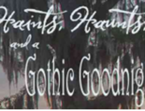 Haints, Haunts, and a Gothic Goodnight