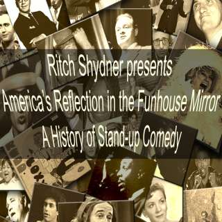 Ritch Shydner: America's Reflection In The Fun House Mirror- A History Of Stand-Up