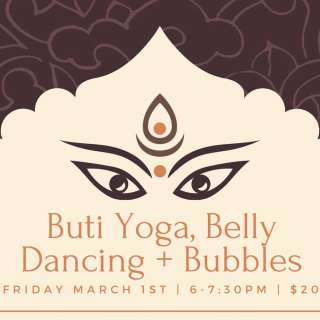 Buti Yoga, Belly Dancing + Bubbles