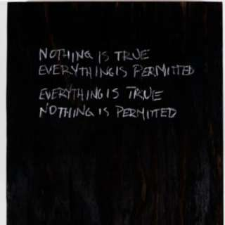 Everything is True, Nothing is Permitted
