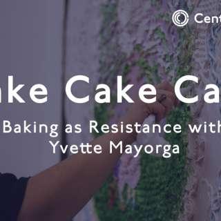 Cake Cake Cake: Baking as Resistance (Virtual)