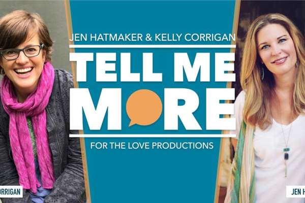 Tell Me More with Jen Hatmaker and Kelly Corrigan