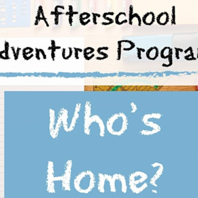 Afterschool Adventures- Who's Home