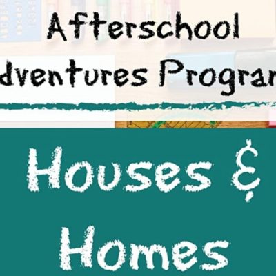 Afterschool Adventures- Houses and Homes