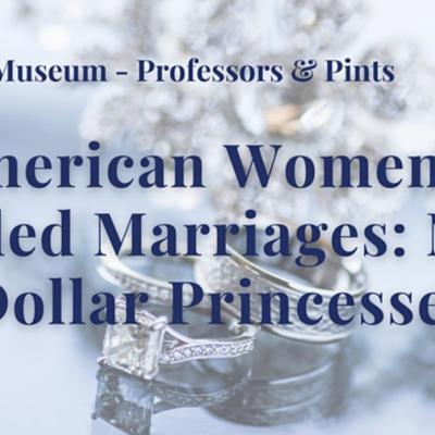 "Professors & Pints Lecture Series: NJ's ""Dollar Princesses"""