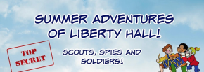 Summer Adventures at Liberty Hall!: Scouts, Spies and Soldiers