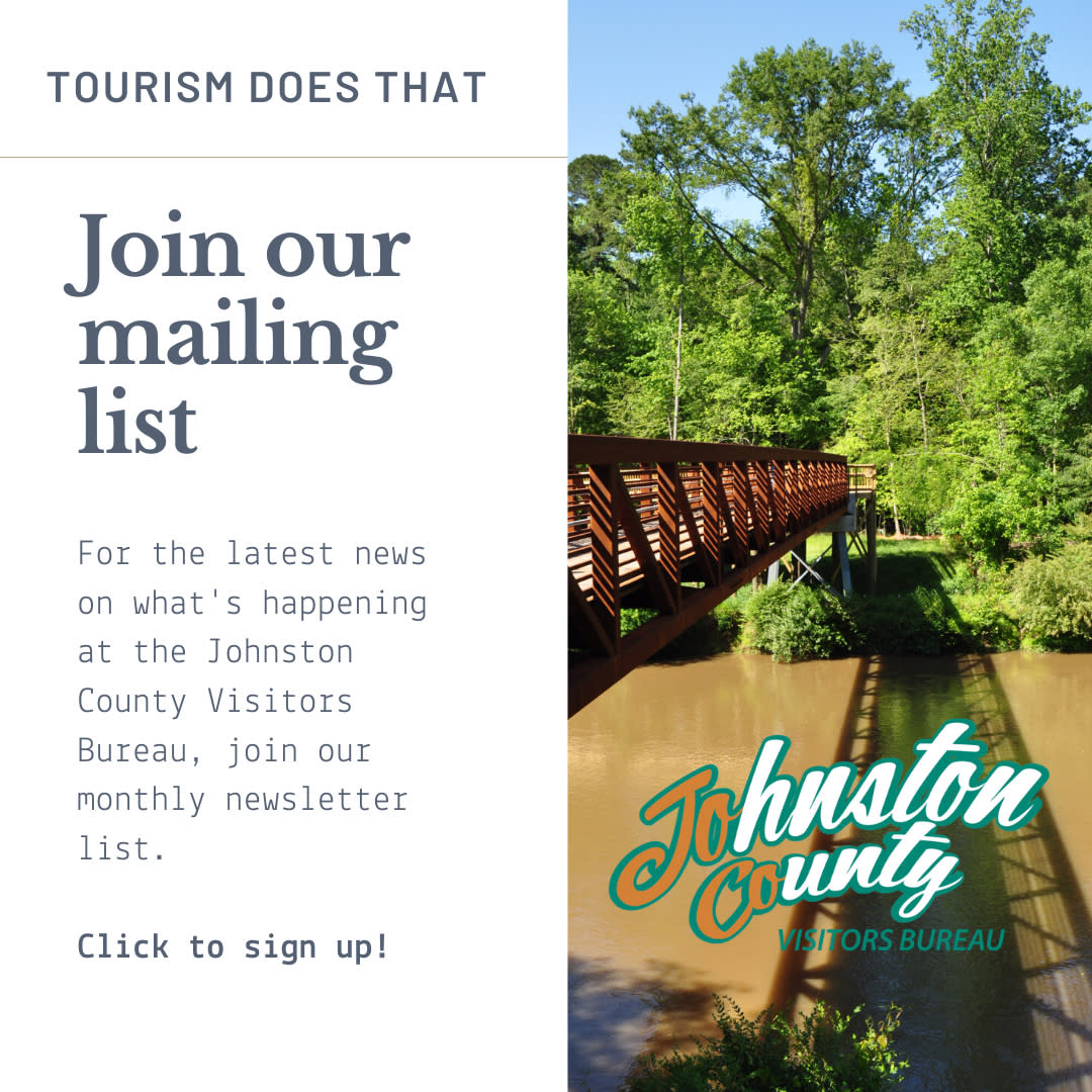 Join the Tourism Does That mailing list to keep up with the activities of the Johnston County Visitors Bureau.