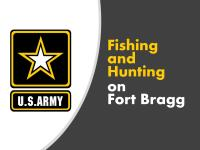 Fishing and Hunting on Fort Bragg