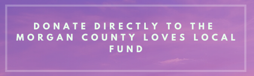 Make a donation directly to the Morgan County Loves Local Fund.