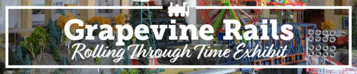 Grapevine Rails: Rolling Through Time Exhibit