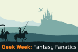 Geek Week: Fantasy Fanatics