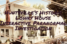 Huntsville's Historic Lowry House Interactive Paranormal Investigation
