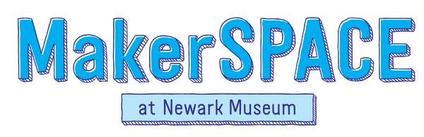 Newark MakerSPACE - Newark Museum