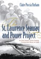 The St. Lawrence Seaway and Power Project: An Oral History of the Greatest Construction Show on Earth
