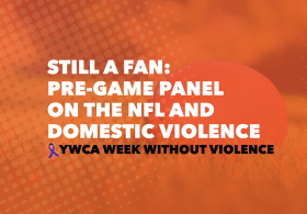 Still a Fan: Pre-Game Panel on Domestic Violence & the NFL: Week Without Violence