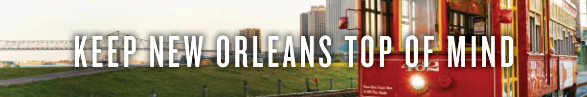 Keep New Orleans Top of Mind