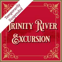 Trinity River Excursion - Temporarily Suspended