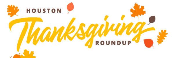 Houston Thanksgiving Roundup