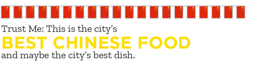 Global Food - Trust me: This is the city's best Chinese Food and maybe the city's best dish.