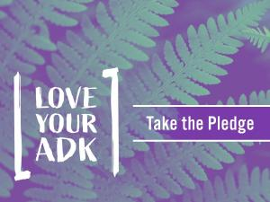 Love Your ADK - Take the Pledge