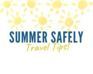 Summer Safely Travel Tips