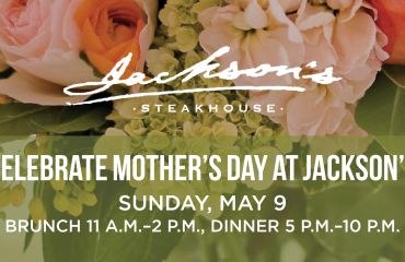 Celebrate Mother's Day Brunch and Dinner at Jackson's Steakhouse
