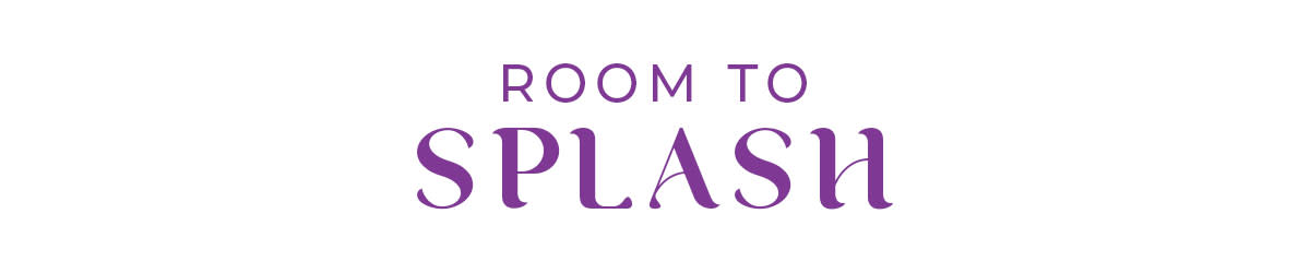 Room to Splash