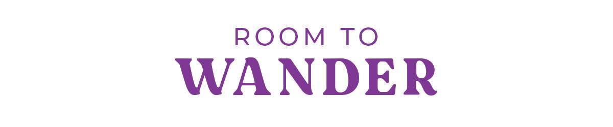 Room to Wander
