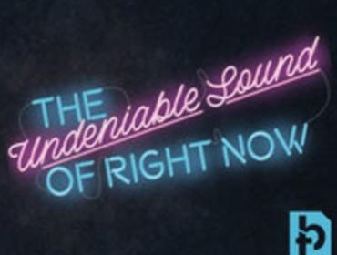 The Undeniable Sound of Right Now