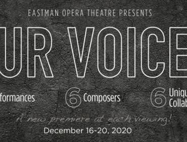 EASTMAN OPERA THEATRE PRESENTS: OUR VOICES
