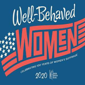 Well Behaved Women: Celebrating 100 Years of Women's Suffrage