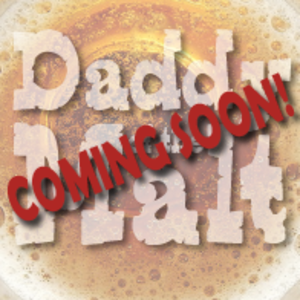 Daddy of the Malt Coming SOON!