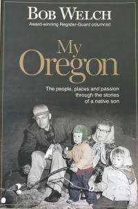 My Oregon by Bob Welch