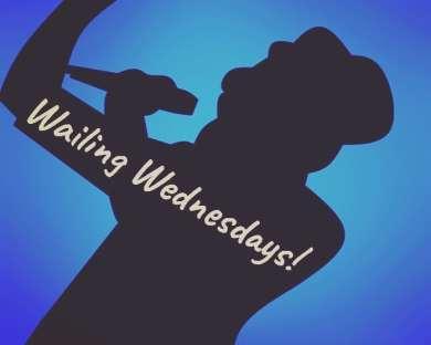 Wailing Wednesdays