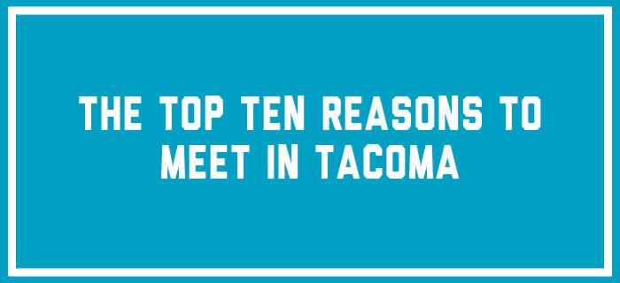 Ten Reasons to Meet in Tacoma 1