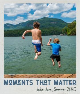 Moments that matter Lake Lure summer 2020