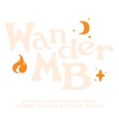WanderMB, Stories and sounds from where Canada's Heart... Beats