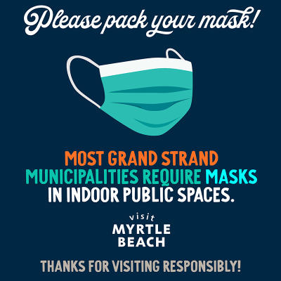 Please Pack Your Mask Most Grand Strand Municipalities Require Masks in Indoor Spaces.