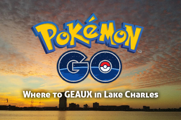 Catch 'em all in Lake Charles - Pokémon Go