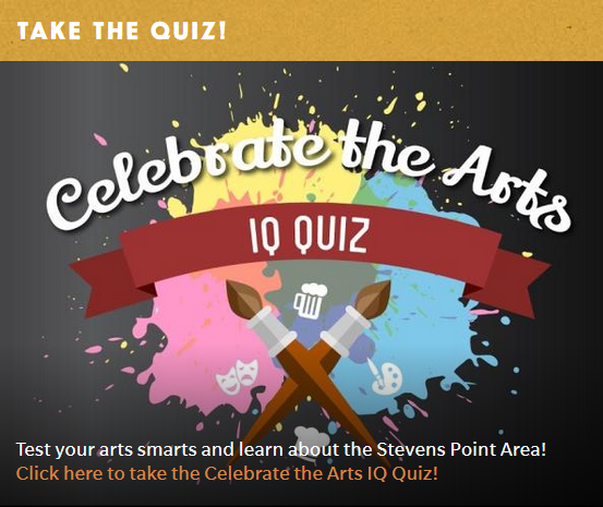 Test your arts smarts and learn about the Stevens Point Area in the Celebrate the Arts IQ Quiz!