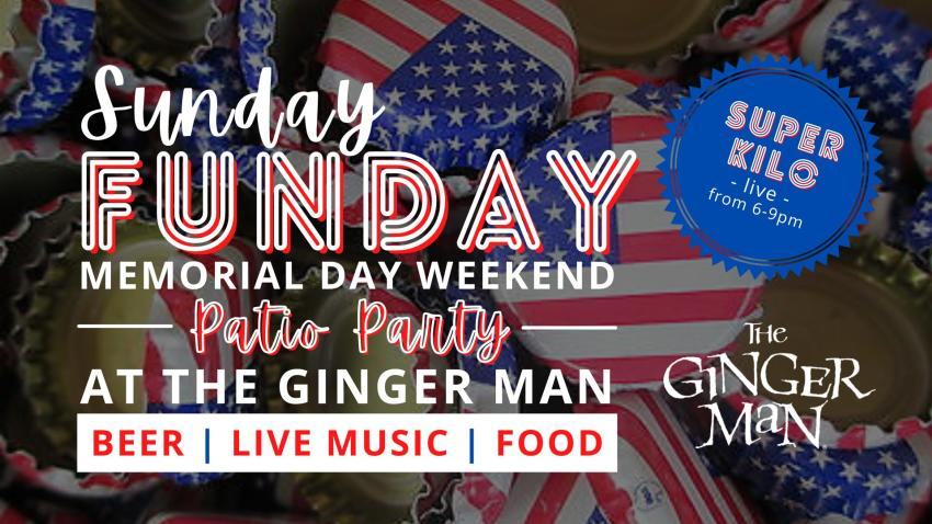 May be an image of text that says 'SUPER from KILO live 6-9pm Sunday FUIN U MEMORIAL DAY WEEKEND Patio Panty AT THE GINGER MAN BEER I LIVE MUSIC FOOD THe GINGER MaN'