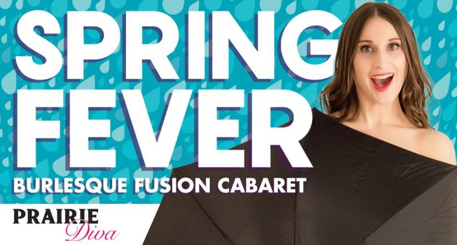Prairie Diva Presents Spring Fever: Burlesque Fusion Cabaret Night