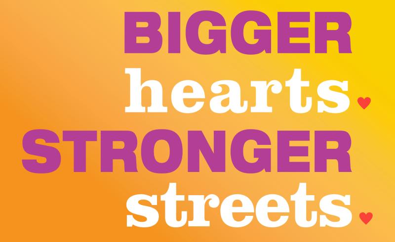 Bigger Hearts. Stronger Streets.