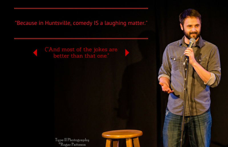 Because in huntsville, comedy IS a (2)