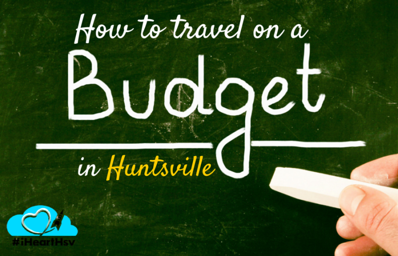 How to travel on a budget in Huntsville AL
