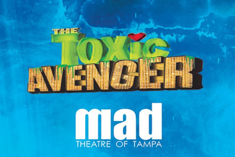 M.A.D. Theatre presents The Toxic Avenger