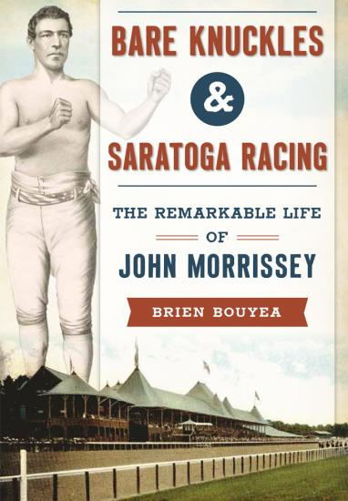 Bare Knuckles & Saratoga Racing poster The remarkable life of John Morrissey by Brien Bouyea with historic photo of Saratoga Race Course