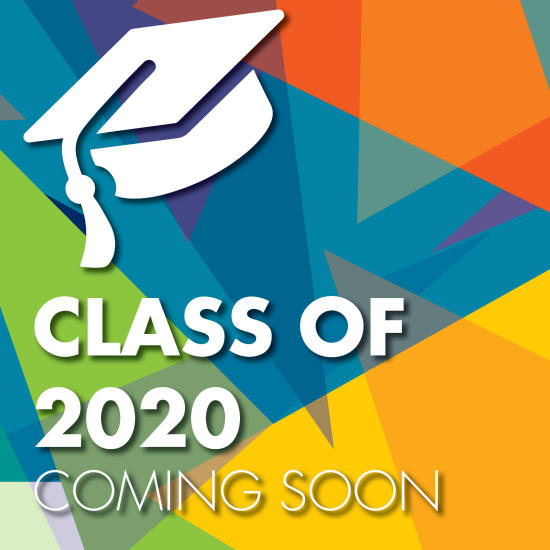 Class of 2020 Coming Soon