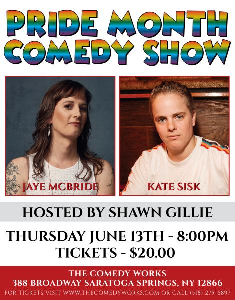 Pride Month Comedy Month poster with Jaye McBride, Kate Sisk and Shawn Gillie on thursday, June 13 8 pm tickets are $20 at The Comedy Works in Saratoga Springs, NY