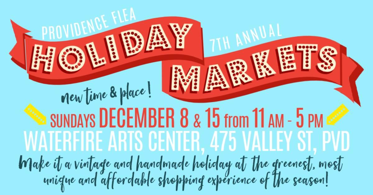 Providence Flea 7th Annual Holiday Markets Sundays Dec. 8 and 15 from 11 a.m. to 5 p.m. at the WaterFire Arts Center, 475 Valley St., PVD